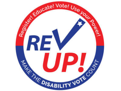 Rev Up! logo - Make the Disability Vote Count; Register! Educate! Vote! Use your power!