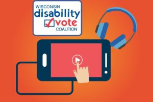 cell phone with headphones and finger pressing play video button; Disability Vote Coalition logo above