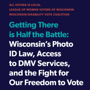 """Text states """"Getting There is Half the Battle: Wisconsin's Photo ID Law, Access to DMV Services, and the Fight for Our Freedom to Vote"""" and lists contributing organizations."""